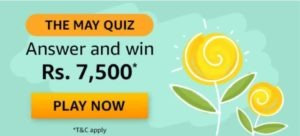 Amazon The May Quiz Win Rs 7500