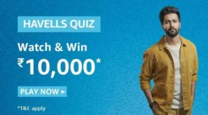 Amazon Havells Quiz Answers Win Rs 10000