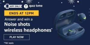 Amazon Quiz Answers Today Win Noise shots wireless headphones