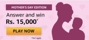Amazon Mothers Day Quiz Win Rs 15000